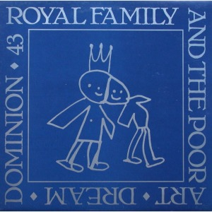 FAC-43 THE ROYAL FAMILY AND THE POOR - ART DREAM DOMINION