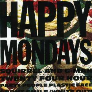 FACT-170 HAPPY MONDAYS -  SQUIRREL AND G-MAN TWENTY FOUR HOURS PARTY PEOPLE PLASTIC FACE CARNT SMILE (WHITE OUT)
