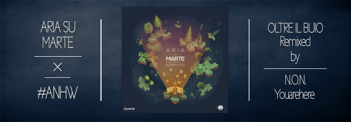 Aria Su Marte Remixed by Youarehere and N.O.N. X ANHW.it
